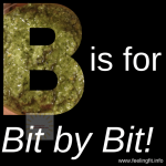 B is for Bit by Bit! #AtoZChallenge