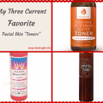 A Round UP Of My Three Favorite Facial Skin Toners