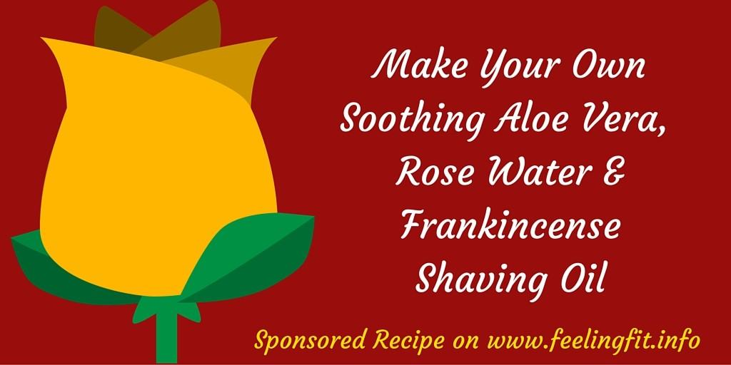 A DIY natural shaving oil recipe featuring aloe vera, rose water, frankincense, coconut oil and other soothing and moisturizing ingredients on www.feelingfit.info