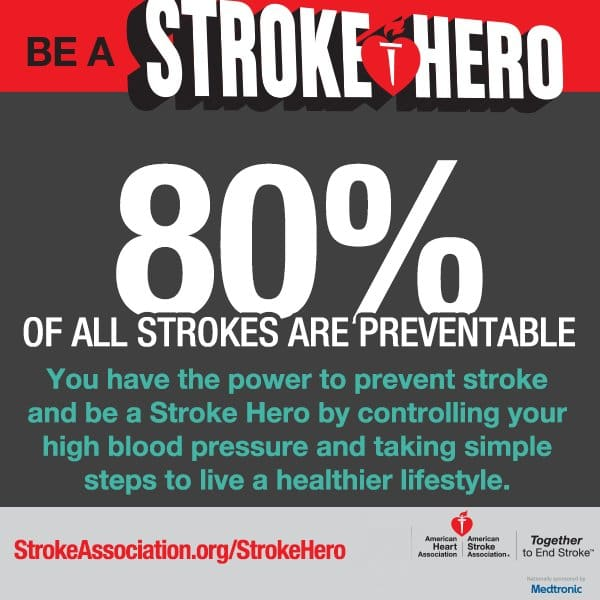 Be a stroke hero, 80% of all strokes are preventable according to the American Stroke Association