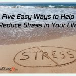 Five easy ways to help reduce stress in your life.